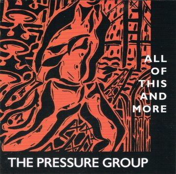 The Pressure Group - All Of This And More