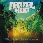 Mammal Hum - What's Behind Us Is Not Important