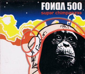 Fonda 500 - Super Chimpanzee (Village Records)